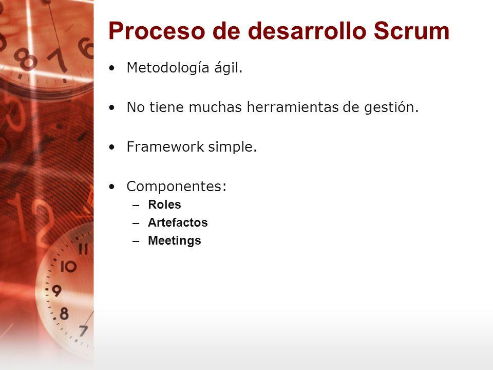 Proceso de desarrollo Scrum Metodología ágil. No tiene muchas herramientas de gestión. Framework simple. Componentes: –Roles –Artefactos –Meetings