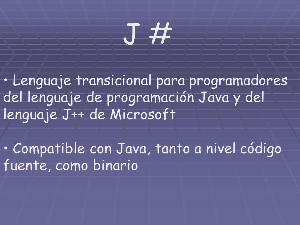 J # Lenguaje transicional para programadores del lenguaje de programación Java y del lenguaje J++ de Microsoft Compatible con Java, tanto a nivel códi