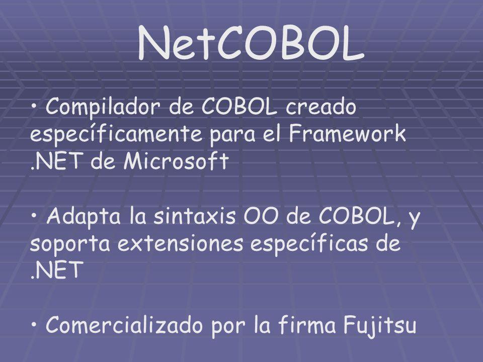 NetCOBOL Compilador de COBOL creado específicamente para el Framework.NET de Microsoft Adapta la sintaxis OO de COBOL, y soporta extensiones específic