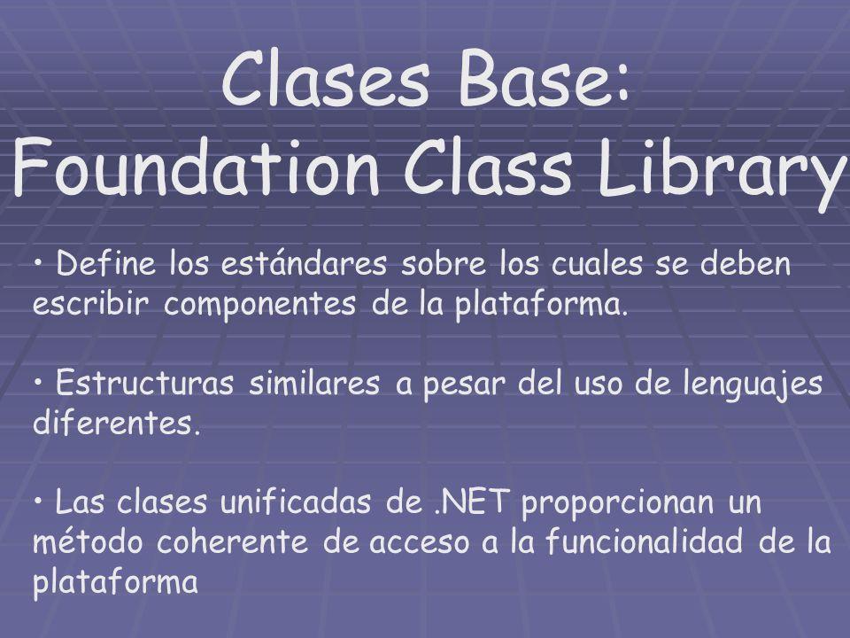 Clases Base: Foundation Class Library Define los estándares sobre los cuales se deben escribir componentes de la plataforma. Estructuras similares a p
