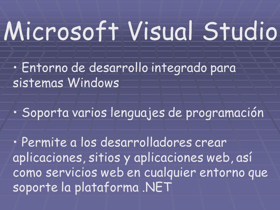 Microsoft Visual Studio Entorno de desarrollo integrado para sistemas Windows Soporta varios lenguajes de programación Permite a los desarrolladores c
