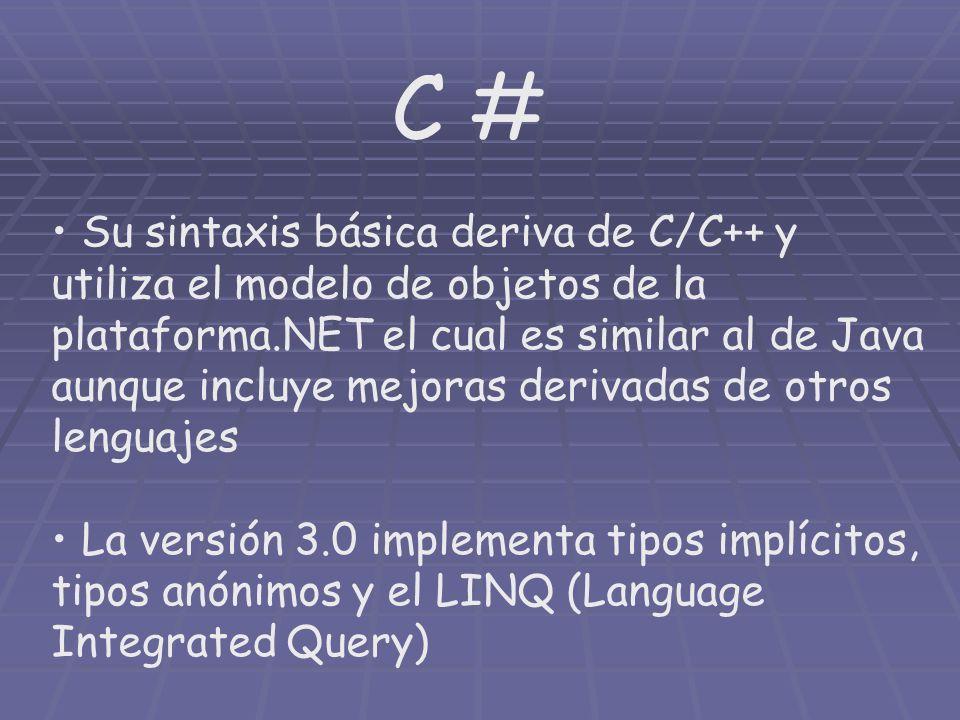 C # Su sintaxis básica deriva de C/C++ y utiliza el modelo de objetos de la plataforma.NET el cual es similar al de Java aunque incluye mejoras deriva