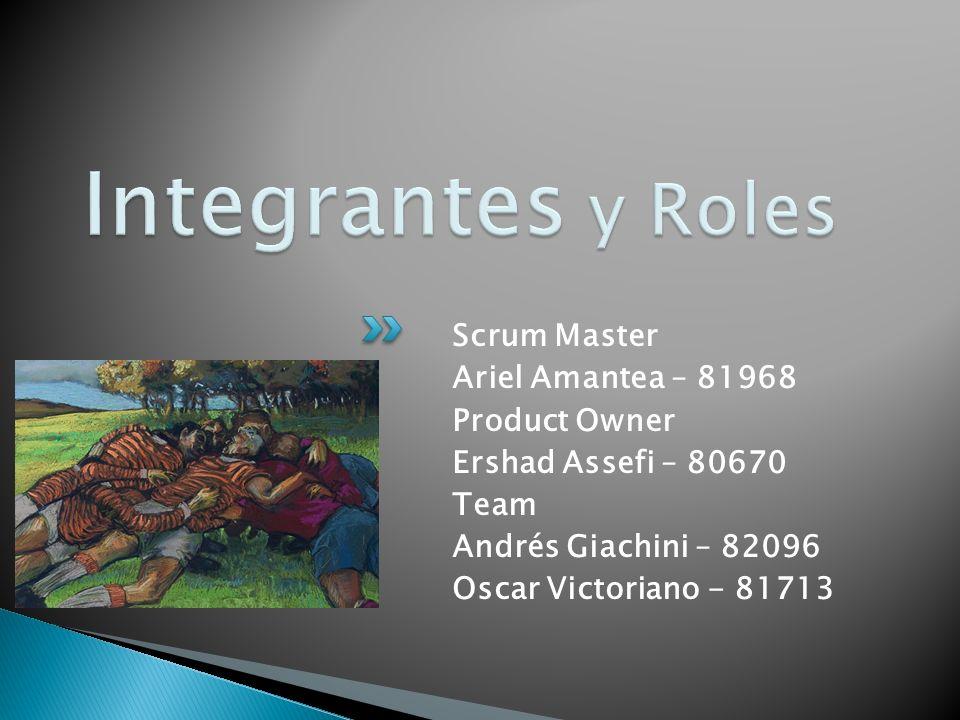 Scrum Master Ariel Amantea – 81968 Product Owner Ershad Assefi – 80670 Team Andrés Giachini – 82096 Oscar Victoriano - 81713