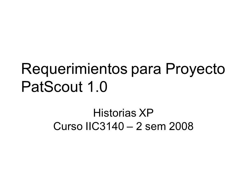 Requerimientos para Proyecto PatScout 1.0 Historias XP Curso IIC3140 – 2 sem 2008