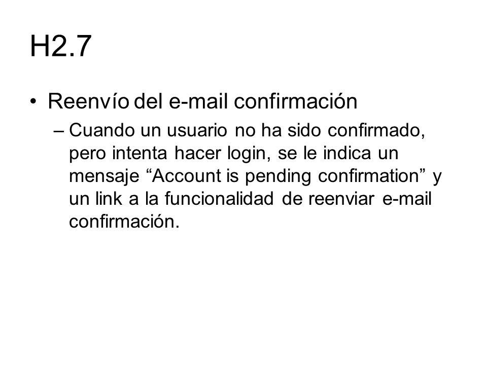 H2.7 Reenvío del e-mail confirmación –Cuando un usuario no ha sido confirmado, pero intenta hacer login, se le indica un mensaje Account is pending co