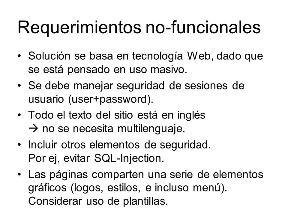 Requerimientos no-funcionales Solución se basa en tecnología Web, dado que se está pensado en uso masivo. Se debe manejar seguridad de sesiones de usu