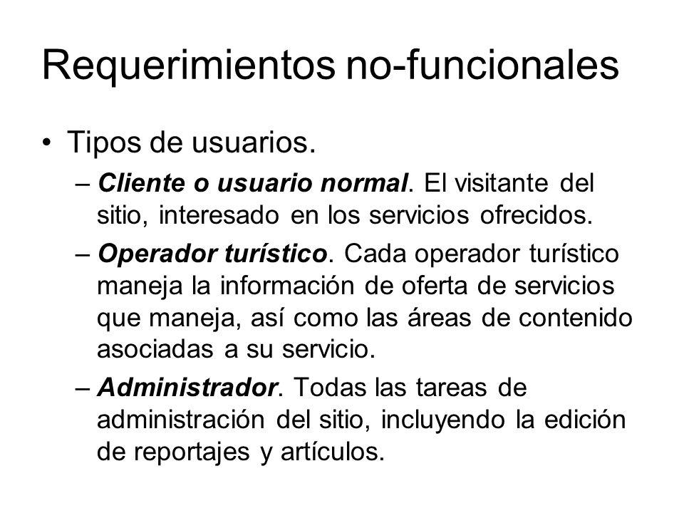 Requerimientos no-funcionales Tipos de usuarios. –Cliente o usuario normal. El visitante del sitio, interesado en los servicios ofrecidos. –Operador t