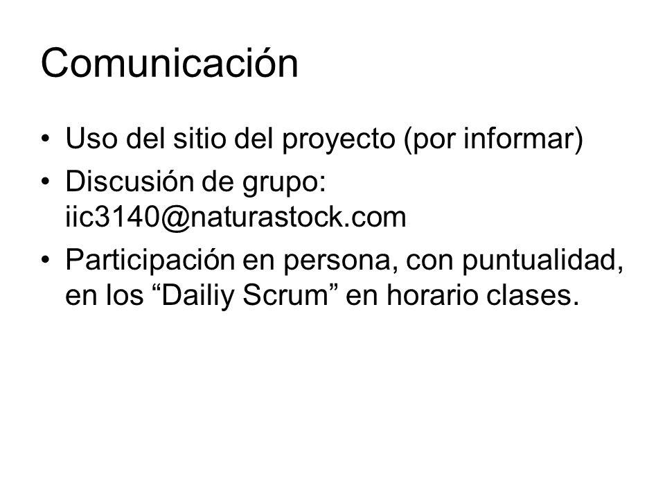 Comunicación Uso del sitio del proyecto (por informar) Discusión de grupo: iic3140@naturastock.com Participación en persona, con puntualidad, en los D