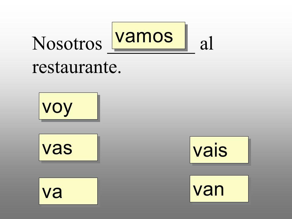voy vas va vamos vais van Nosotros _________ al restaurante.