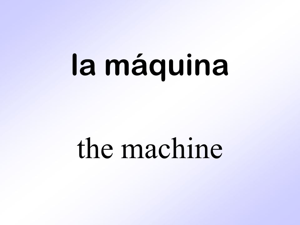 la máquina the machine
