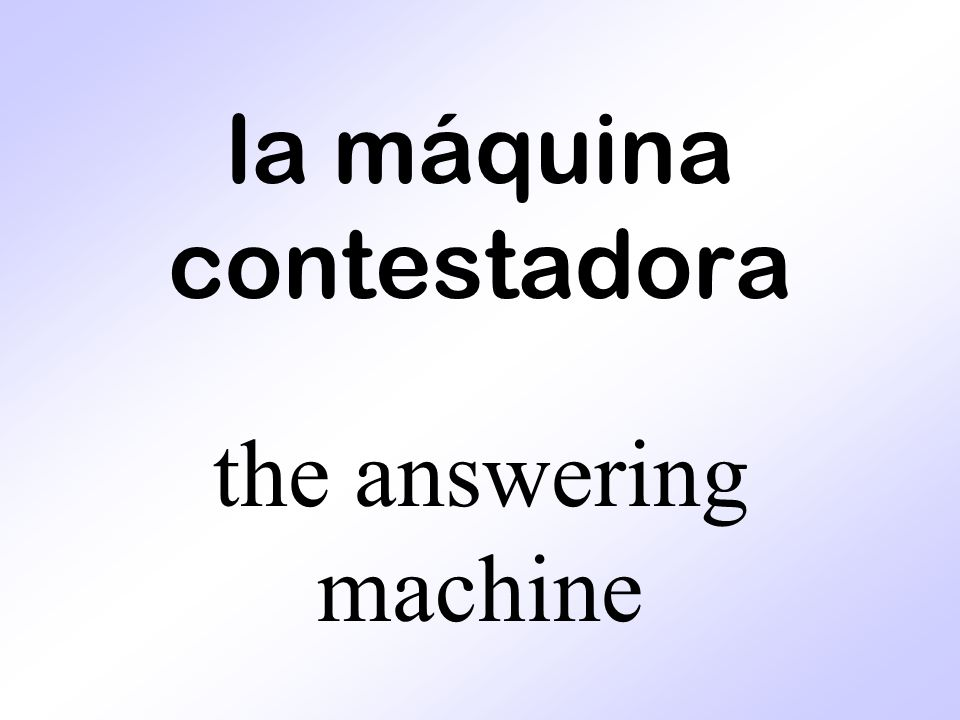 la máquina contestadora the answering machine