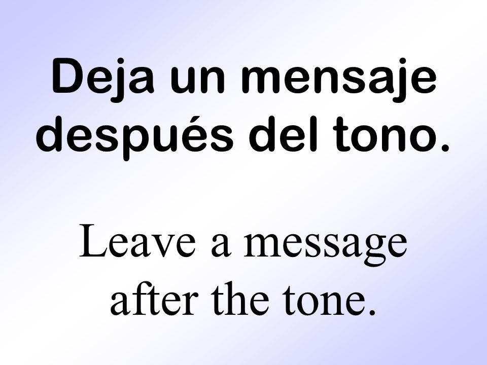 Deja un mensaje después del tono. Leave a message after the tone.