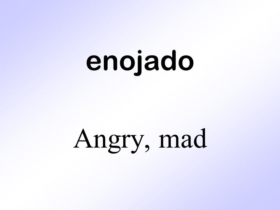enojado Angry, mad