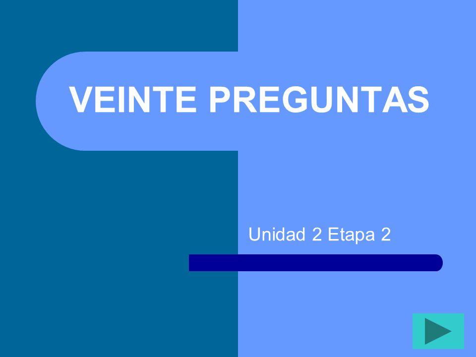 VEINTE PREGUNTAS Unidad 2 Etapa 2