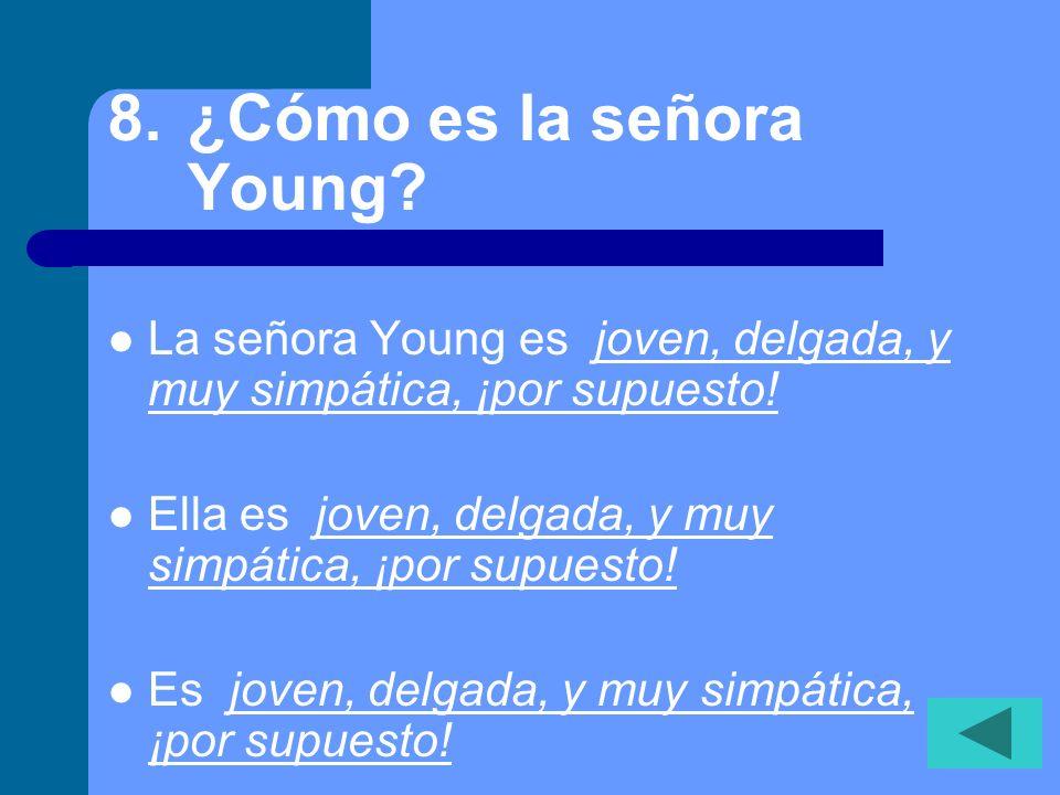 7.¿Cómo se llama tu profesora de español. Mi profesora de español se lama la señora Young.