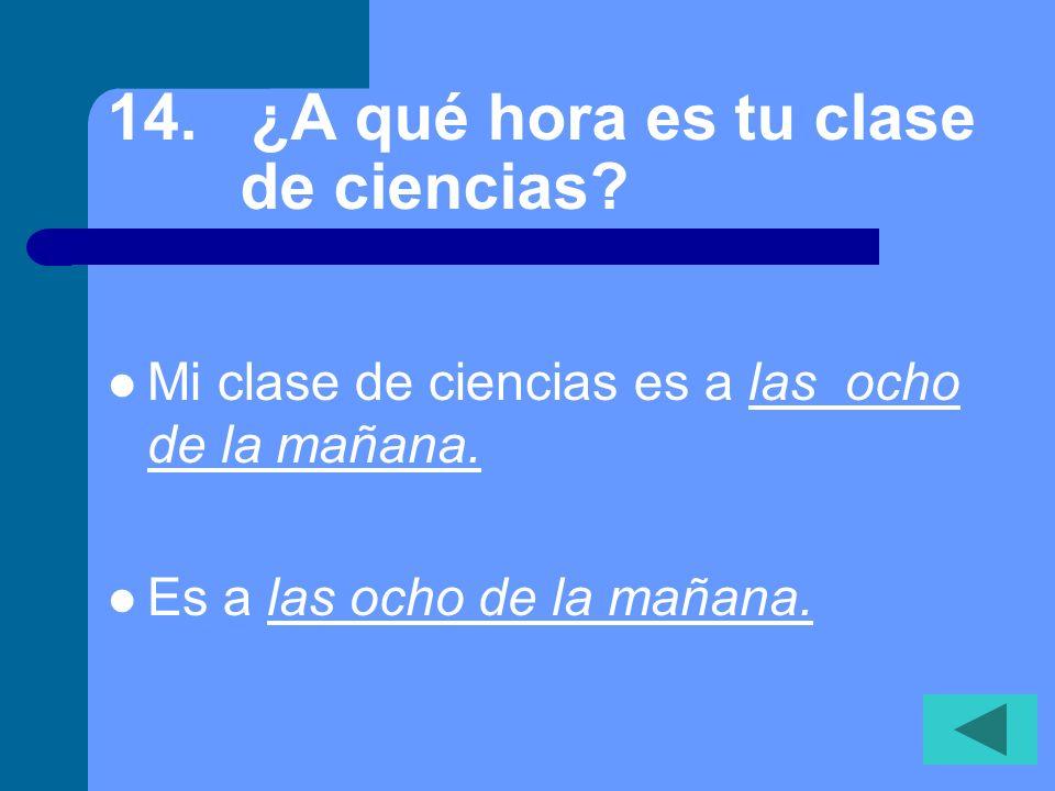 13.¿Cuál es tu clase favorita. Mi clase favorita es la clase de ___________.