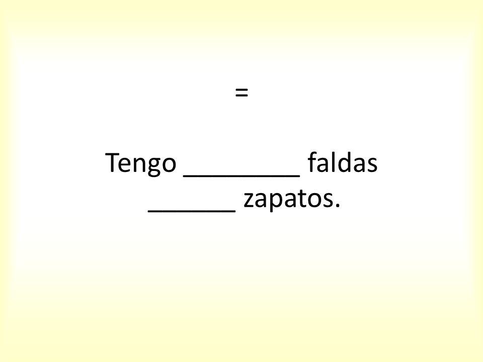 = Tengo ________ faldas ______ zapatos.