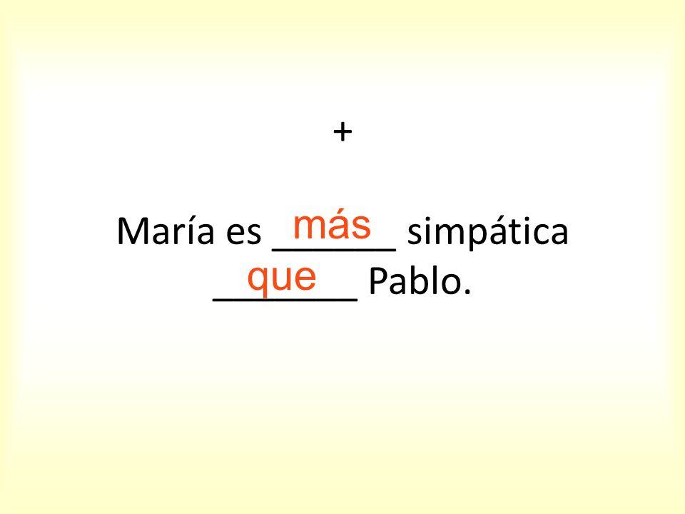 = María es ______ simpática _______ Pablo.