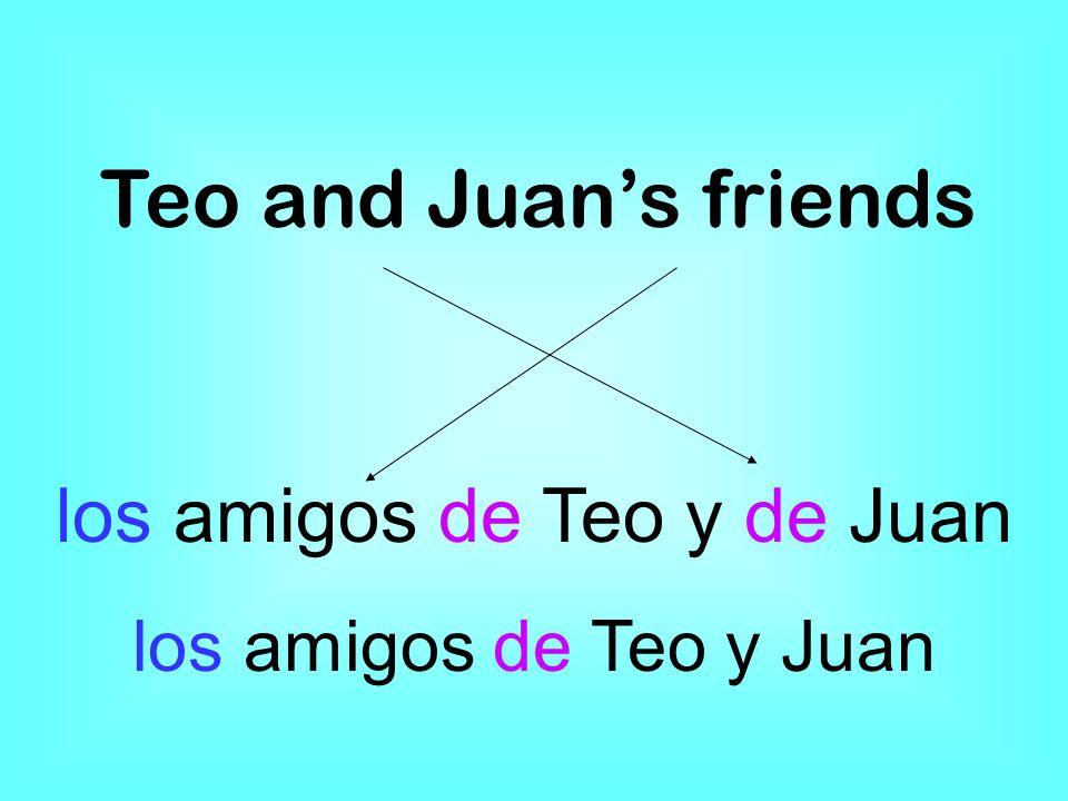 Teo and Juans friends los amigos de Teo y de Juan los amigos de Teo y Juan