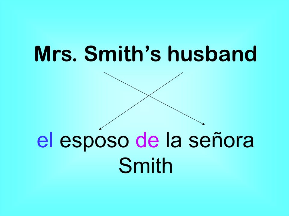Mrs. Smiths husband el esposo de la señora Smith
