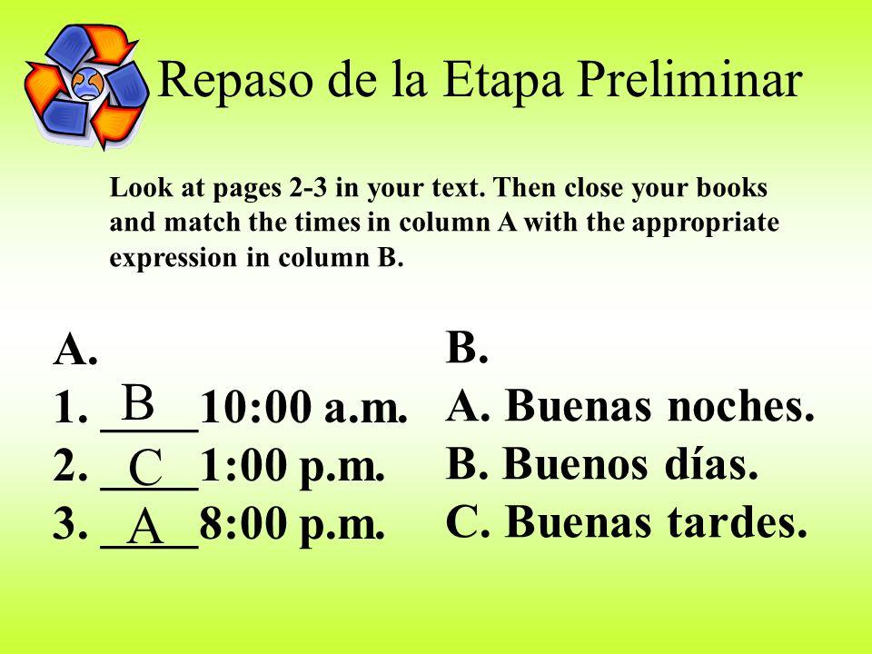 Repaso de la Etapa Preliminar Look at pages 2-3 in your text.