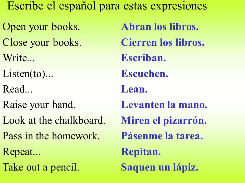 Escribe el español para estas expresiones Abran los libros.