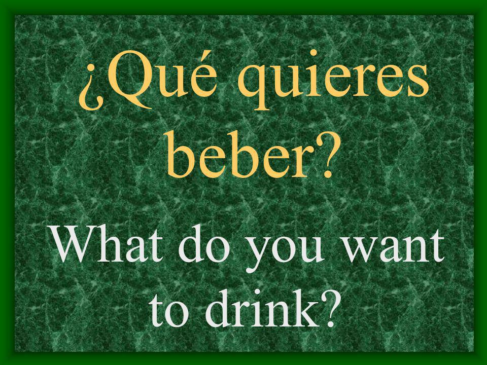 ¿Qué quieres beber What do you want to drink