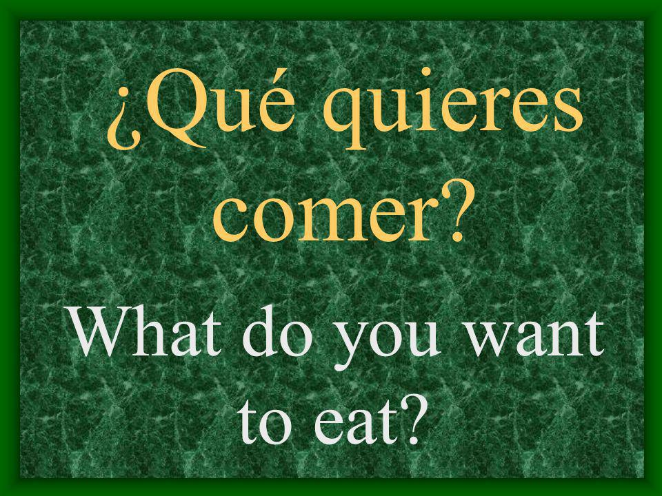 ¿Qué quieres comer What do you want to eat