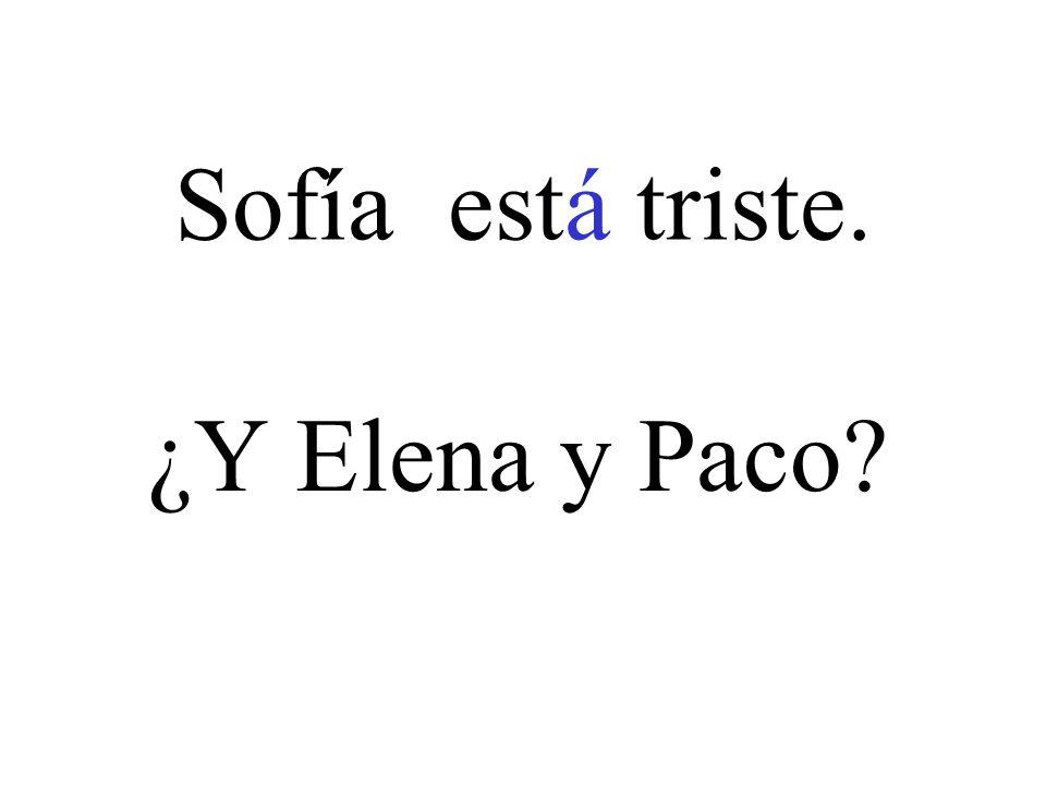 Sofía está triste. ¿Y Elena y Paco?