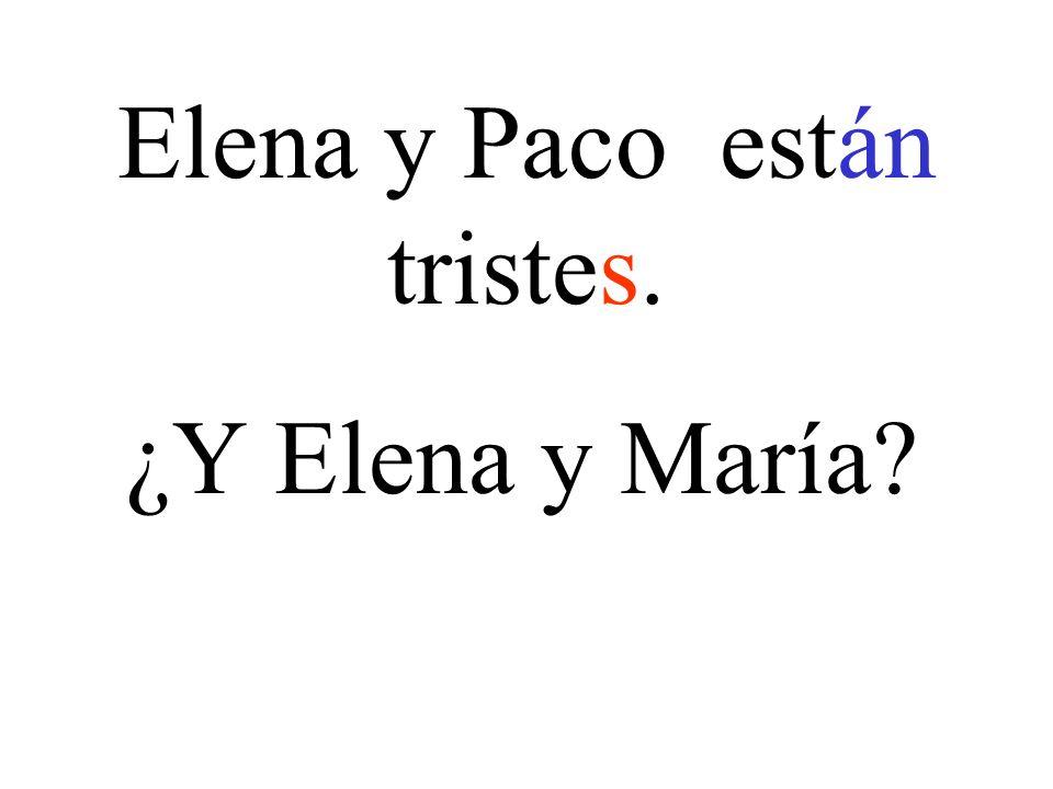 Elena y Paco están tristes. ¿Y Elena y María?