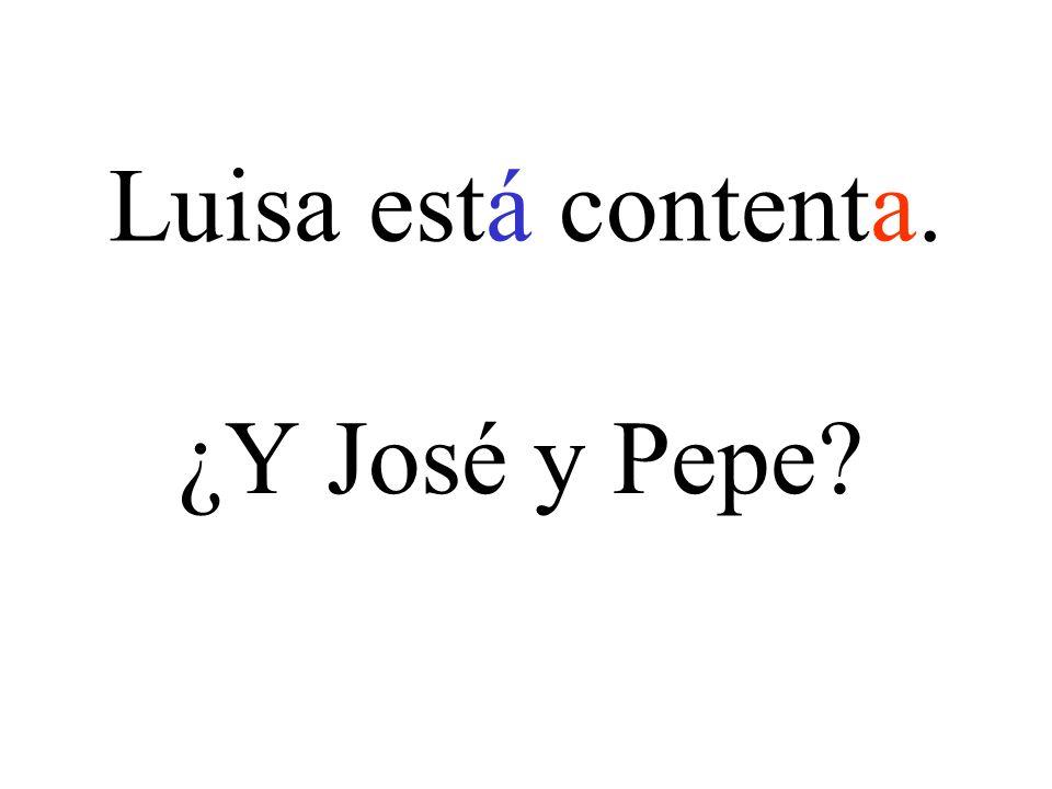Luisa está contenta. ¿Y José y Pepe?