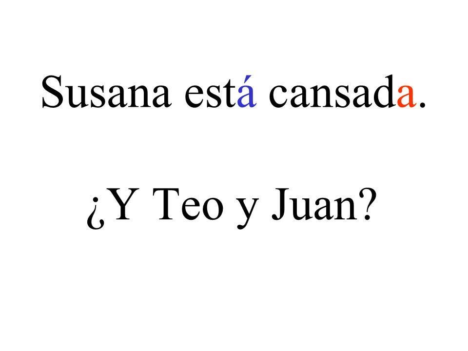 Susana está cansada. ¿Y Teo y Juan?