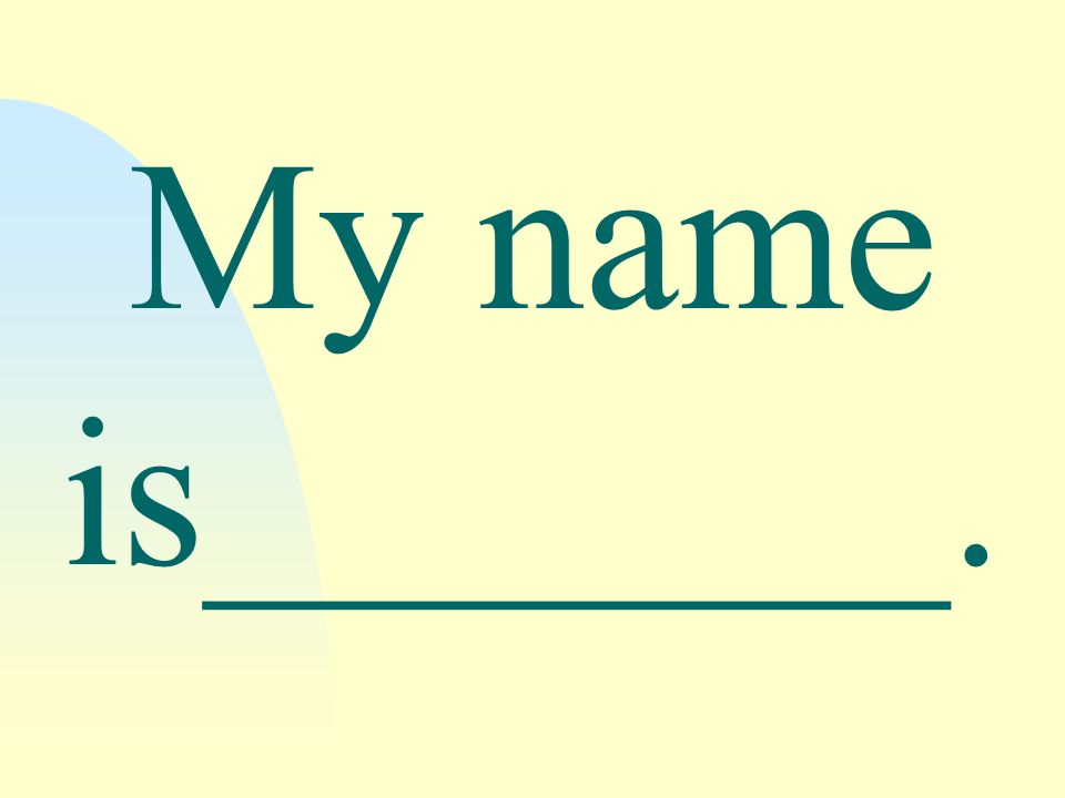 My name is_______.