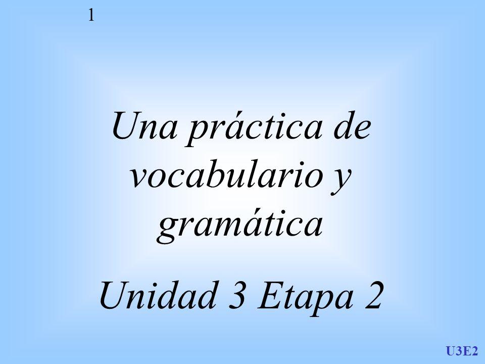 U3E2 1 Una práctica de vocabulario y gramática Unidad 3 Etapa 2