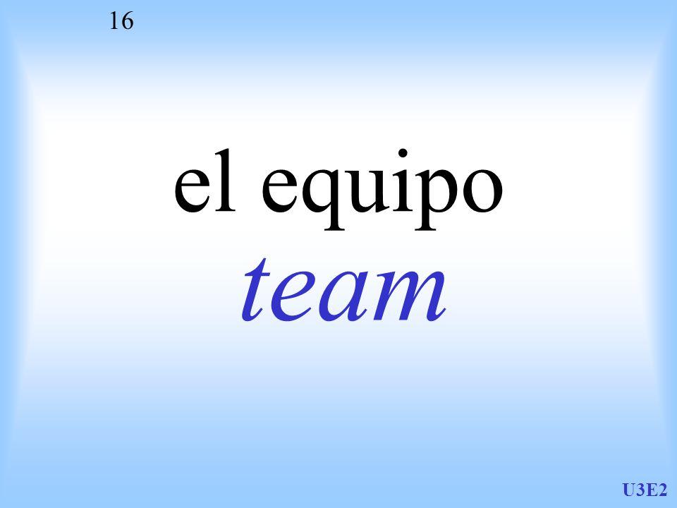 U3E2 16 el equipo team