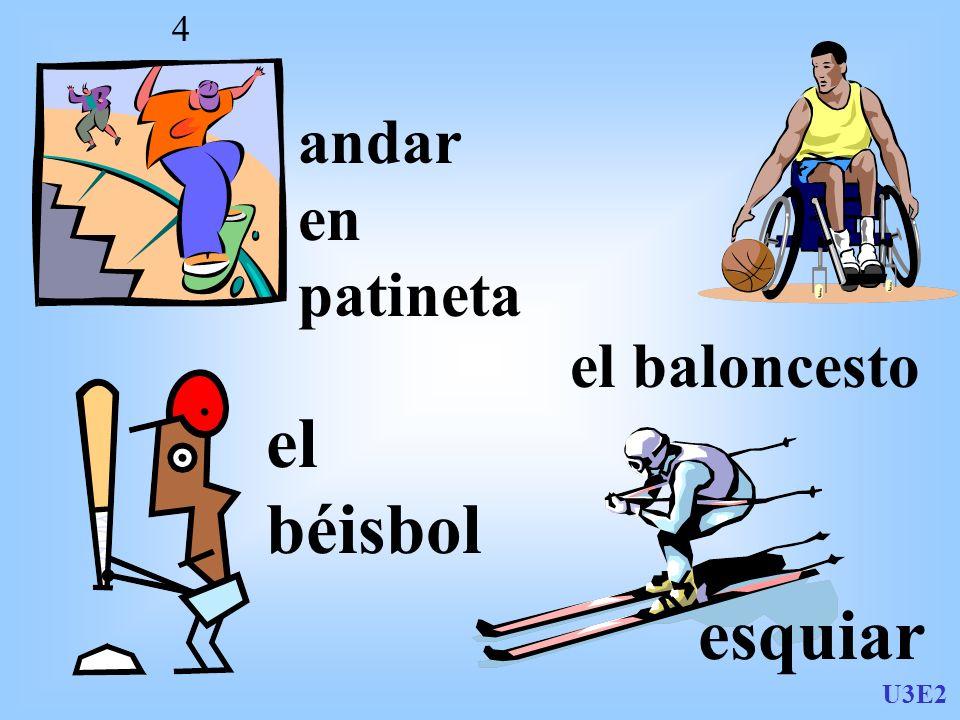 U3E2 4 andar en patineta el baloncesto el béisbol esquiar