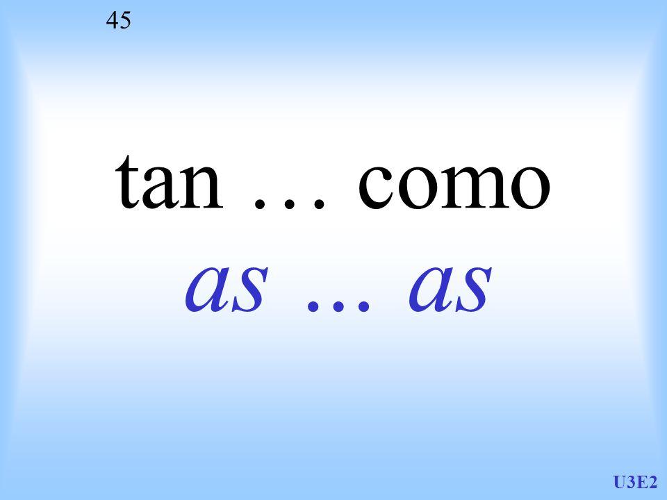 U3E2 45 tan … como as … as