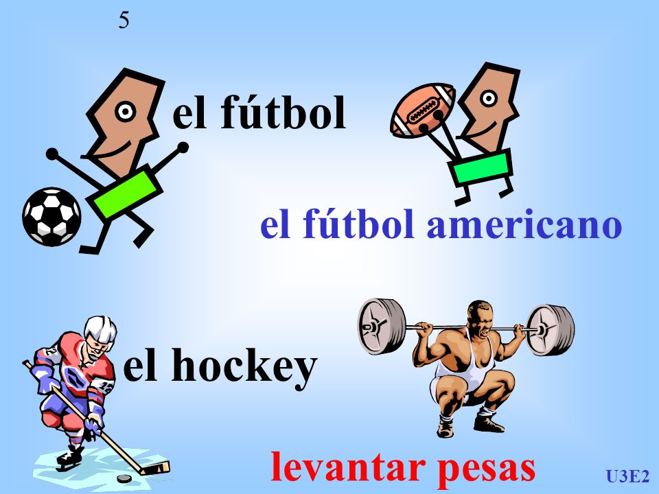 U3E2 5 el fútbol el fútbol americano el hockey levantar pesas