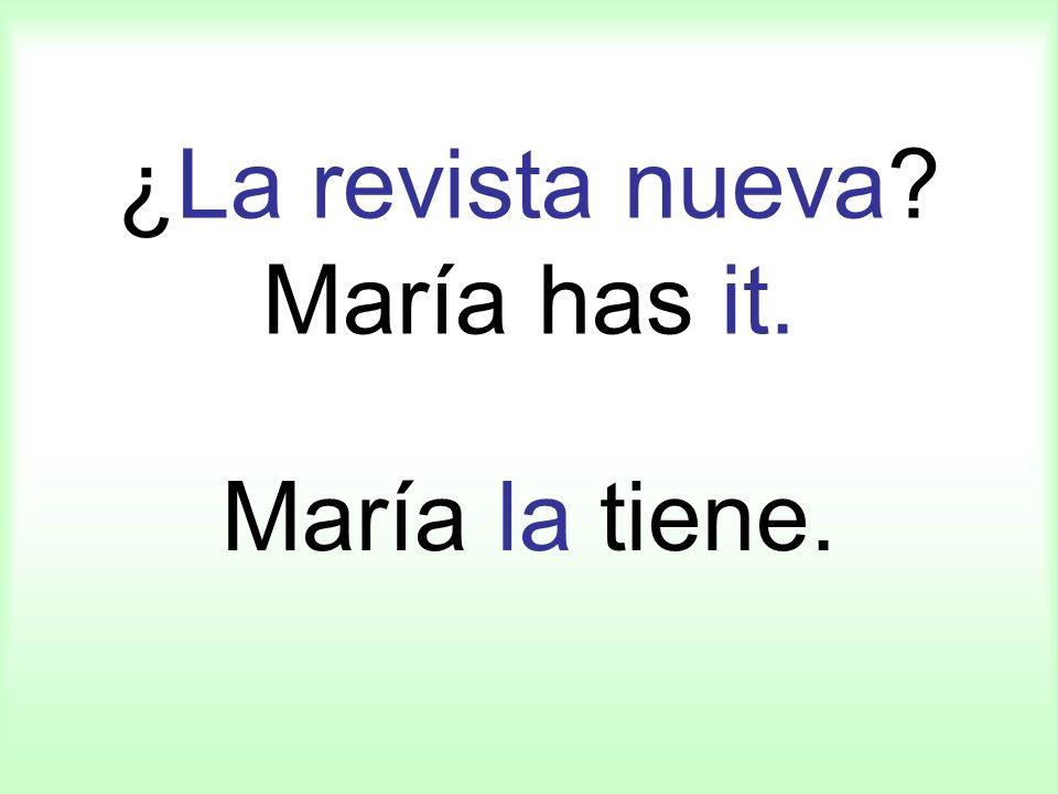 ¿La revista nueva? María has it. María la tiene.