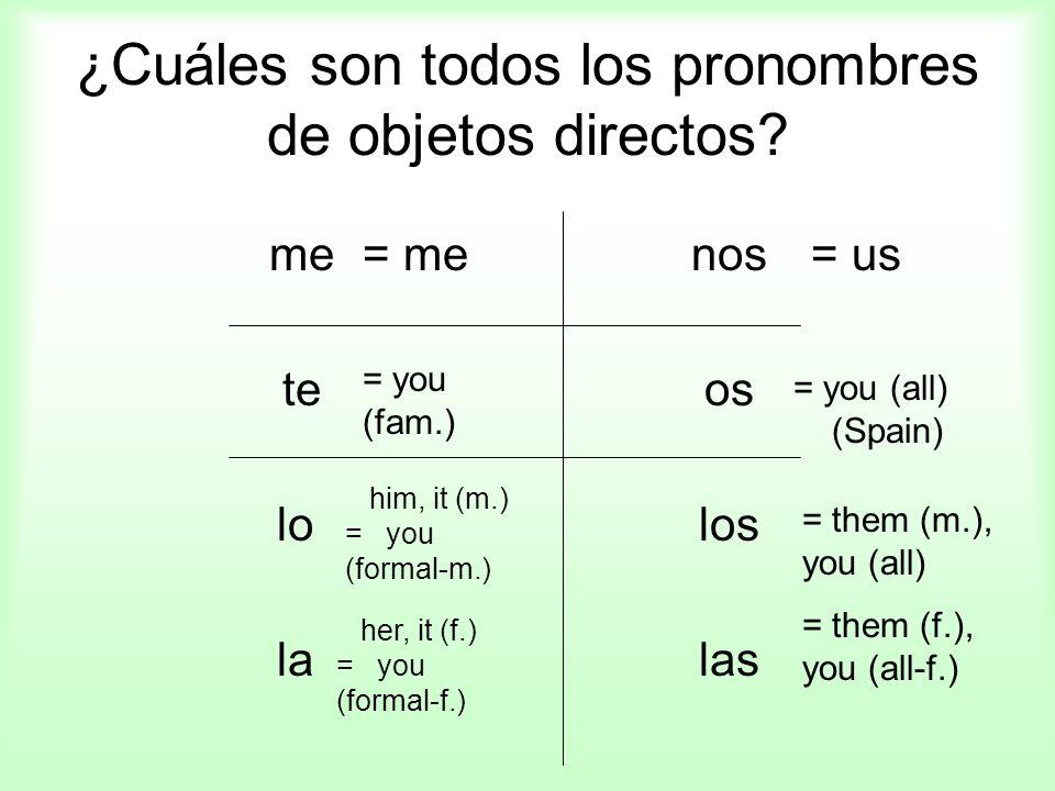 ¿Cuáles son todos los pronombres de objetos directos? menos teos lolos lalas = me = you (fam.) him, it (m.) = you (formal-m.) = us = them (m.), you (a