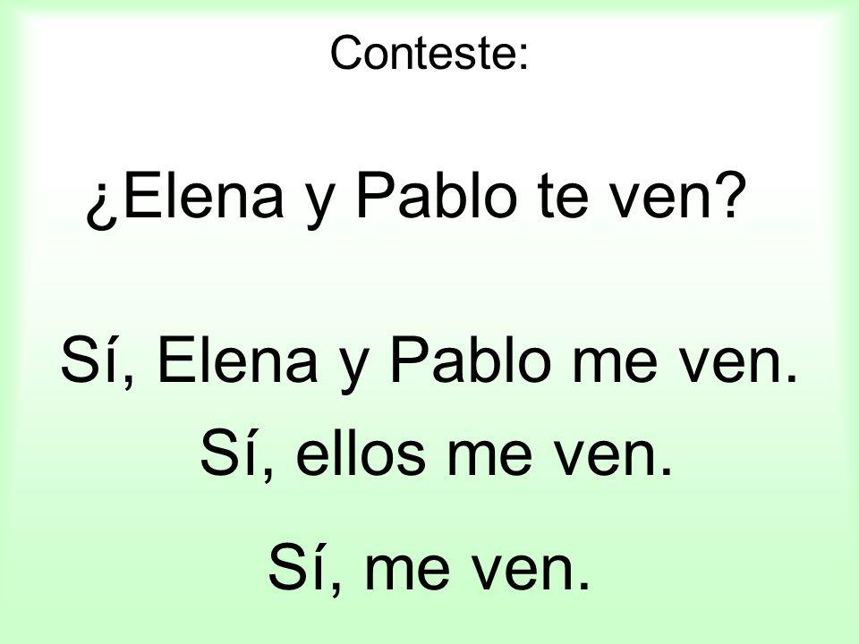 Conteste: ¿Elena y Pablo te ven? Sí, Elena y Pablo me ven. Sí, ellos me ven. Sí, me ven.