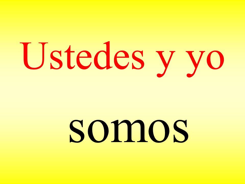 Ustedes y yo somos