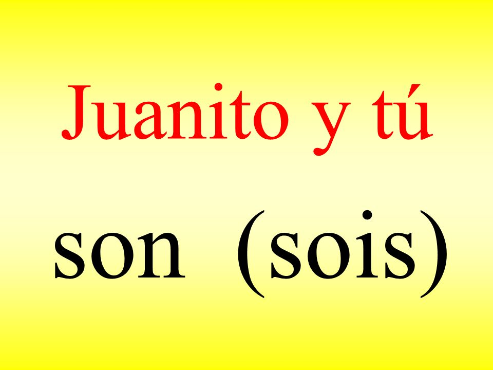 Juanito y tú son (sois)