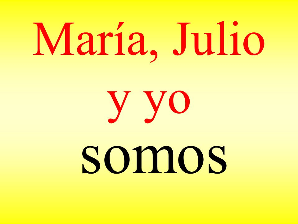 María, Julio y yo somos