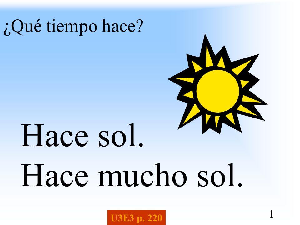 1 ¿Qué tiempo hace? Hace sol. Hace mucho sol. U3E3 p. 220