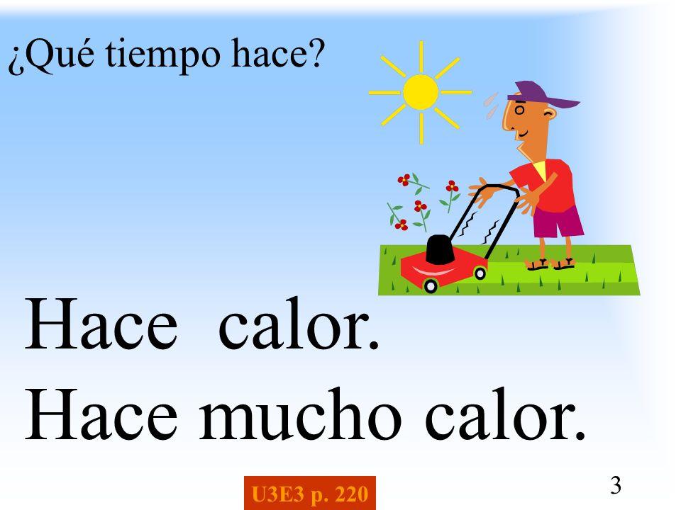 3 ¿Qué tiempo hace? Hace calor. Hace mucho calor. U3E3 p. 220