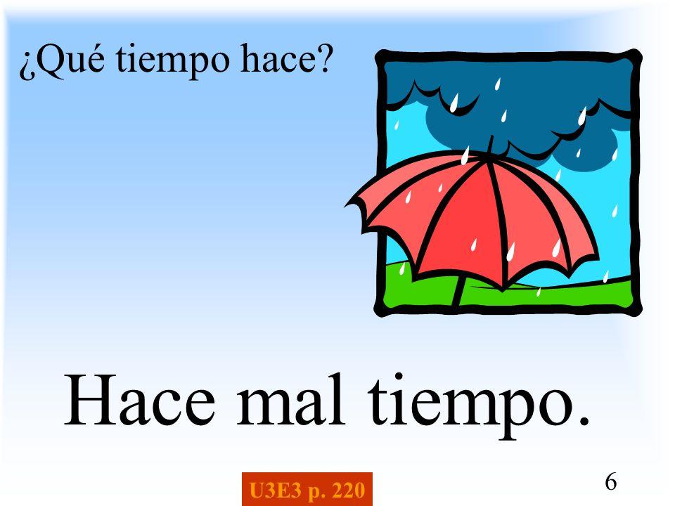 6 ¿Qué tiempo hace? Hace mal tiempo. U3E3 p. 220