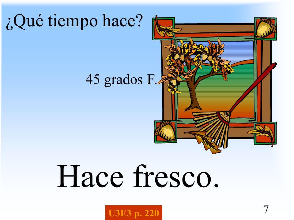 7 ¿Qué tiempo hace? Hace fresco. U3E3 p. 220 45 grados F.