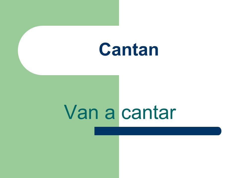Cantan Van a cantar