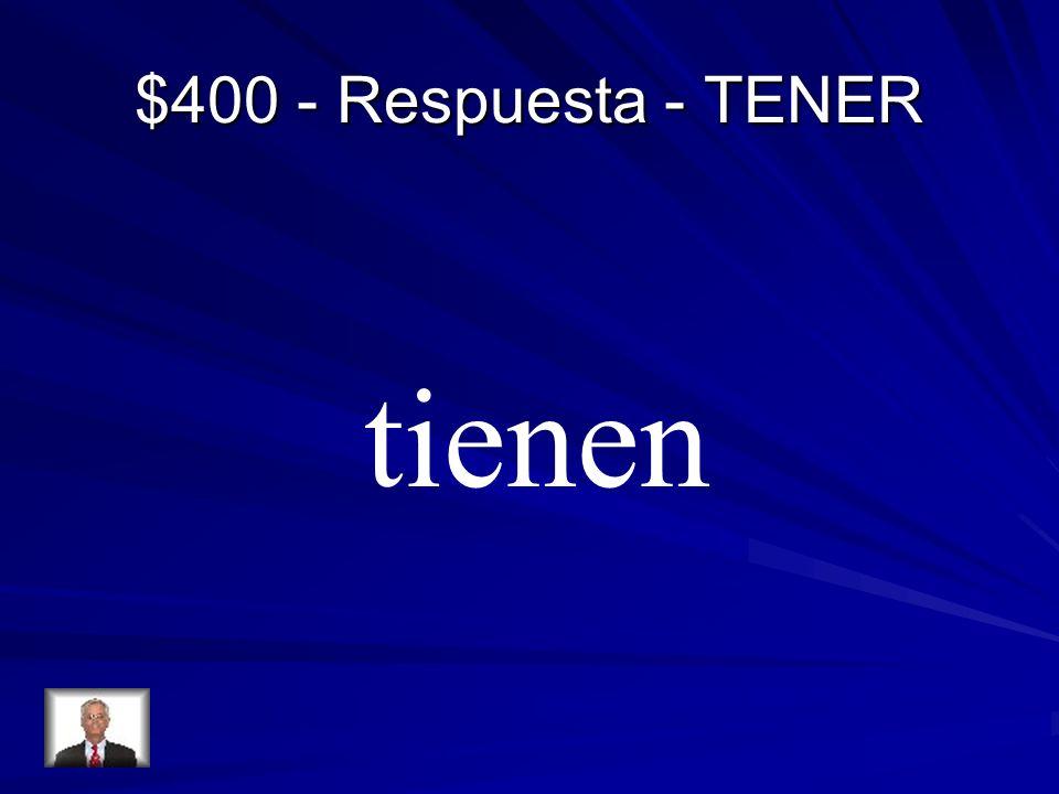 $400 - Respuesta - TENER tienen
